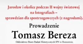 Jarosław i okolice podczas II wojny światowej na fotografiach. Historyczny sprawdzian z nagrodami dl